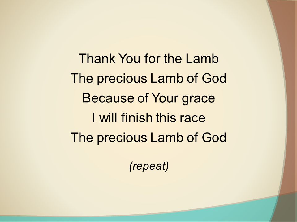 Thank You for the Lamb The precious Lamb of God Because of Your grace