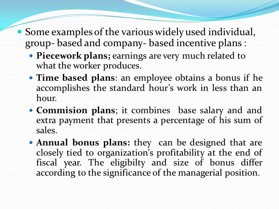 Some examples of the various widely used individual, group- based and company- based incentive plans :
