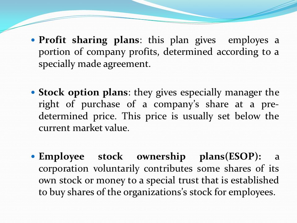 Profit sharing plans: this plan gives employes a portion of company profits, determined according to a specially made agreement.