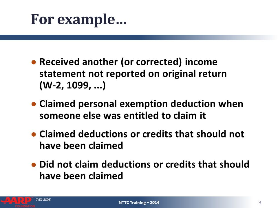 For example… Received another (or corrected) income statement not reported on original return (W-2, 1099, ...)