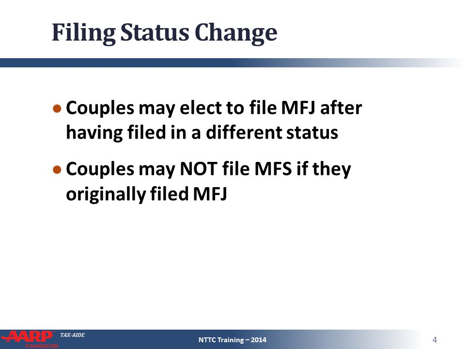 Filing Status Change Couples may elect to file MFJ after having filed in a different status. Couples may NOT file MFS if they originally filed MFJ.