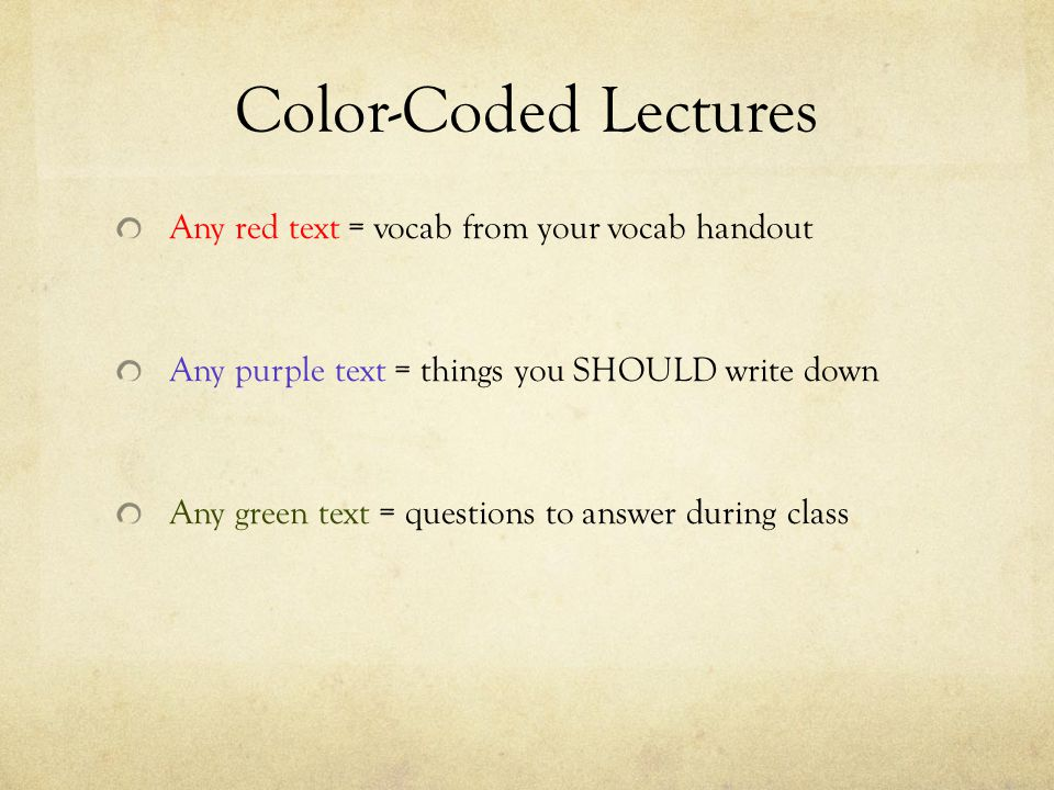 Color-Coded Lectures Any red text = vocab from your vocab handout