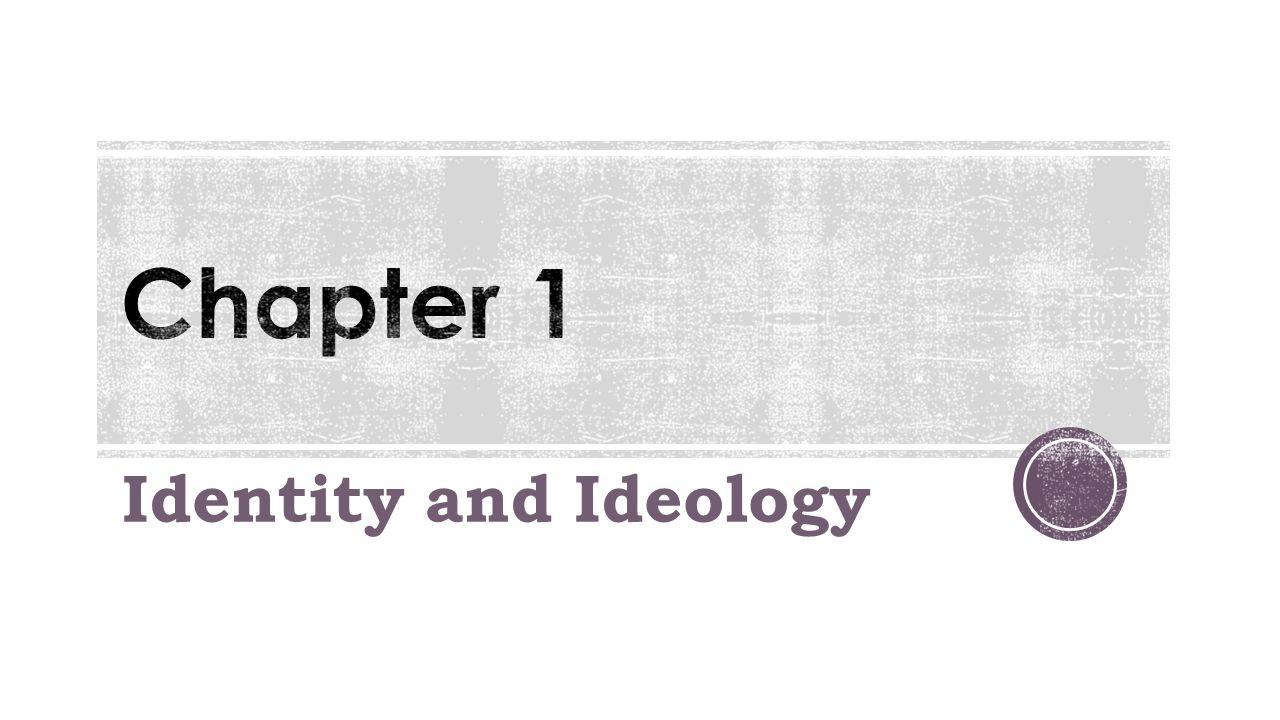 Chapter 1 Identity and Ideology