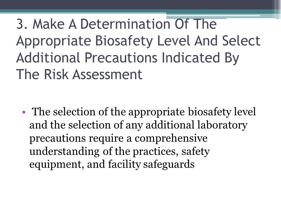 3. Make A Determination Of The Appropriate Biosafety Level And Select Additional Precautions Indicated By The Risk Assessment