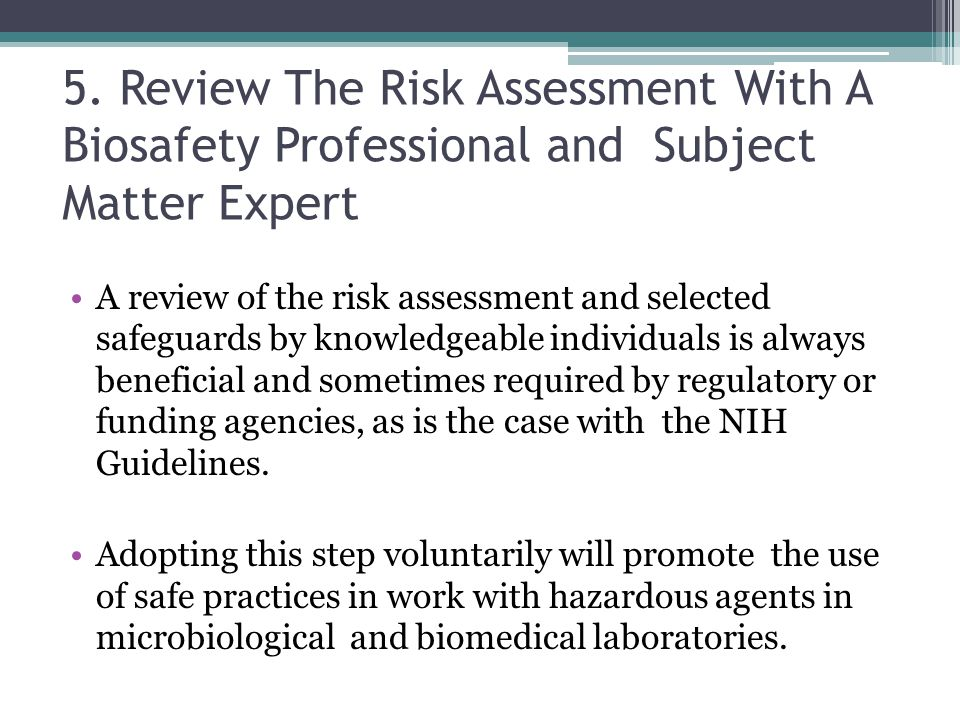 5. Review The Risk Assessment With A Biosafety Professional and Subject Matter Expert