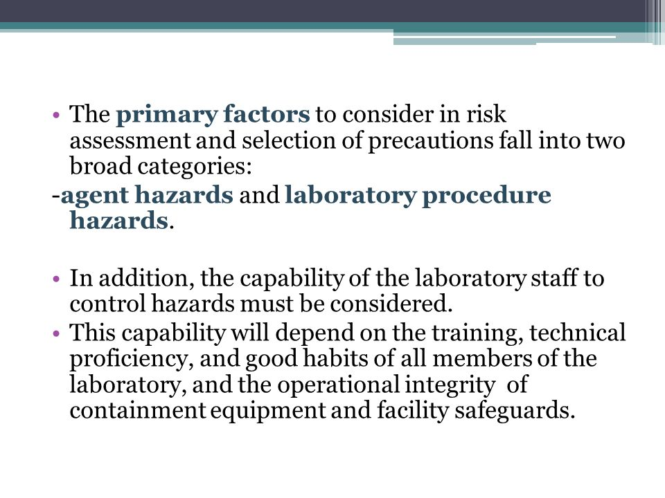 The primary factors to consider in risk assessment and selection of precautions fall into two broad categories: