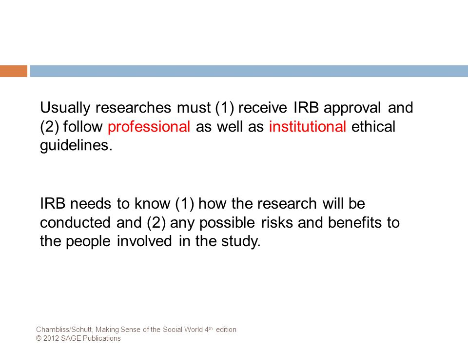 Usually researches must (1) receive IRB approval and (2) follow professional as well as institutional ethical guidelines.