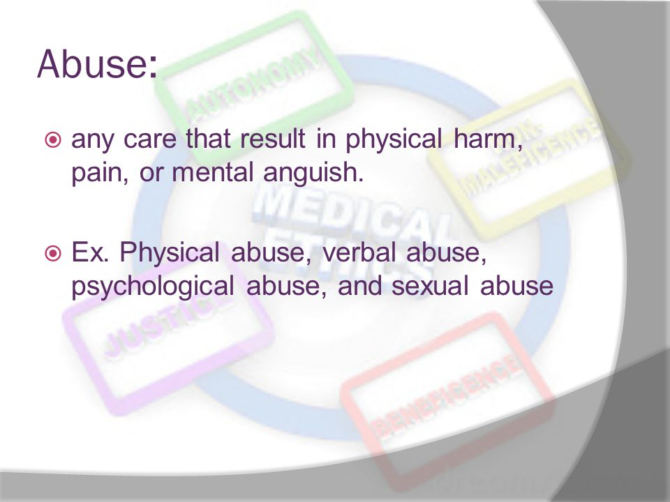 Abuse: any care that result in physical harm, pain, or mental anguish.