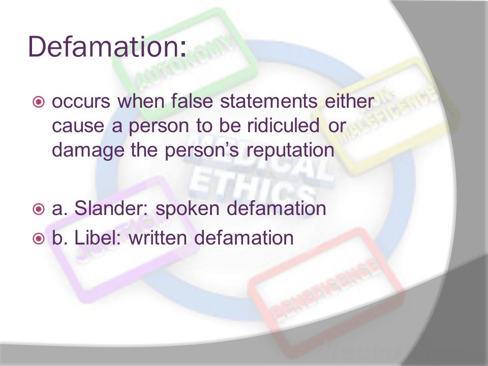 Defamation: occurs when false statements either cause a person to be ridiculed or damage the person's reputation.