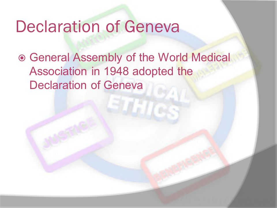 Declaration of Geneva General Assembly of the World Medical Association in 1948 adopted the Declaration of Geneva.