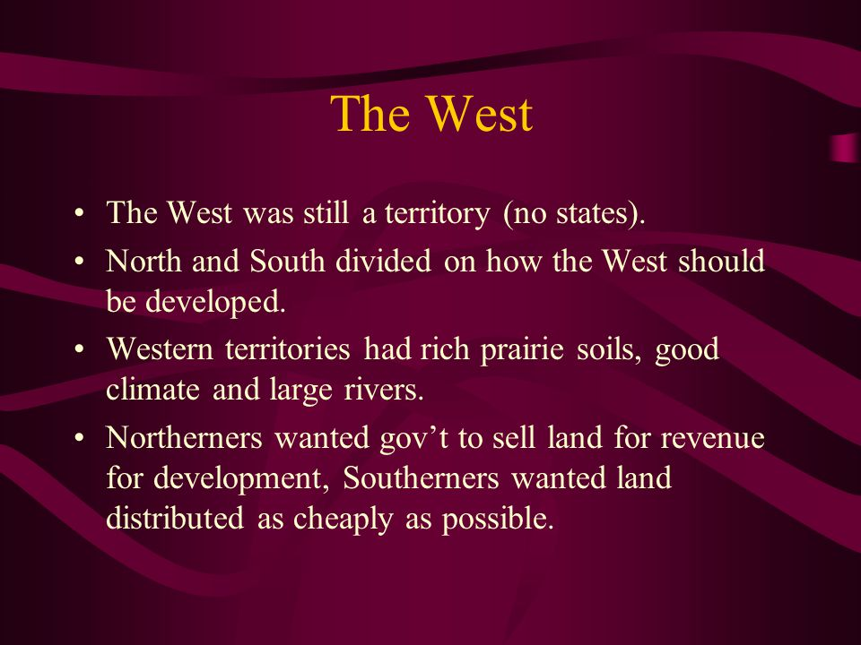 The West The West was still a territory (no states).