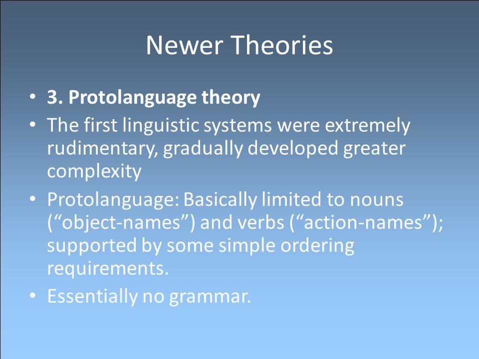 Newer Theories 3. Protolanguage theory