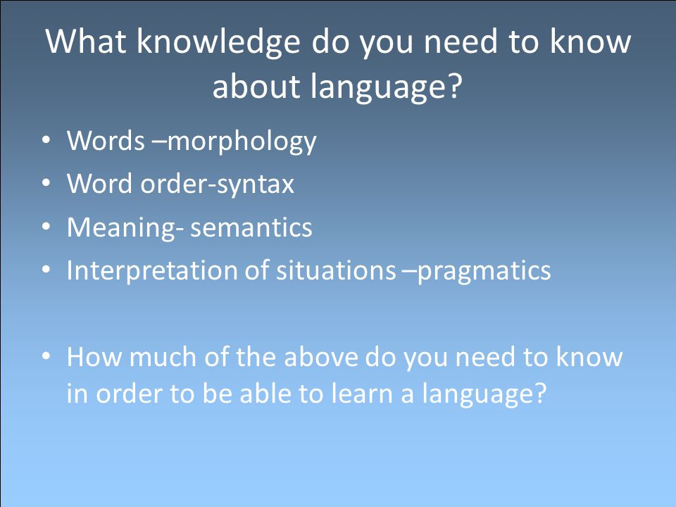 What knowledge do you need to know about language
