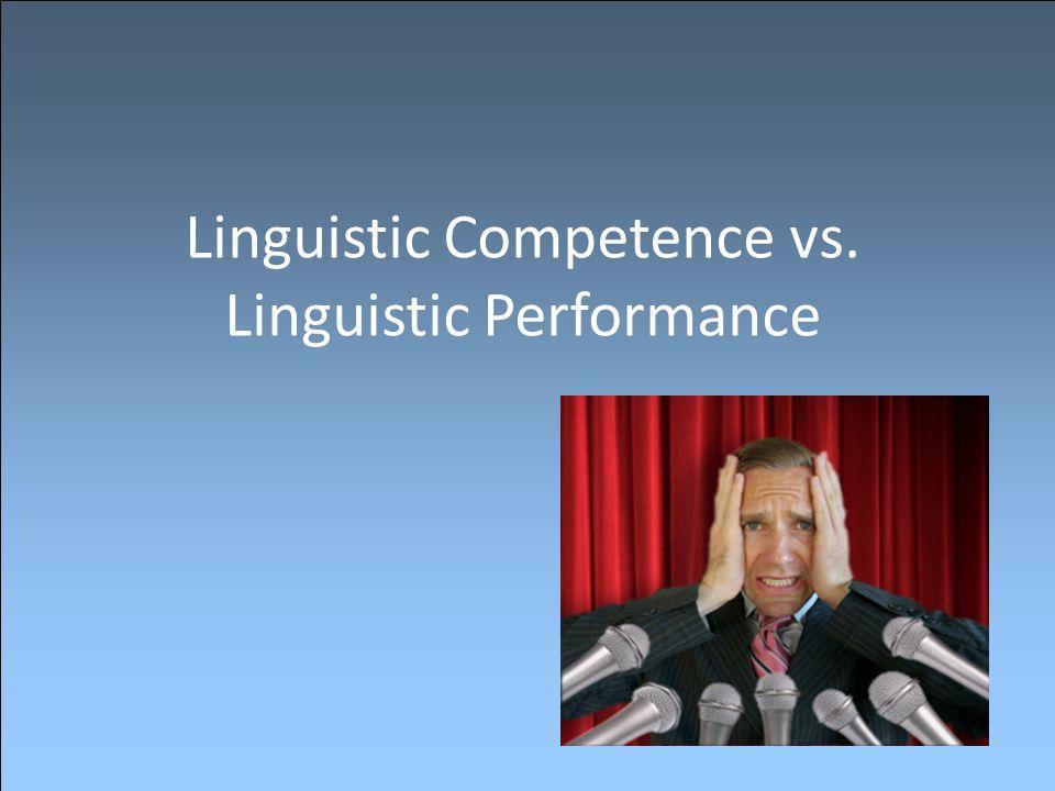 Linguistic Competence vs. Linguistic Performance