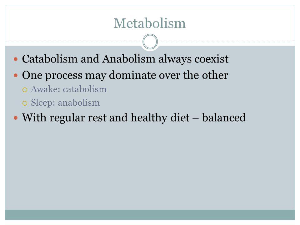 Metabolism Catabolism and Anabolism always coexist