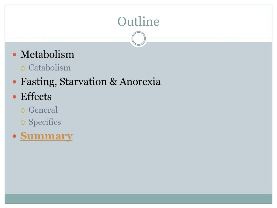 Outline Metabolism Fasting, Starvation & Anorexia Effects Summary