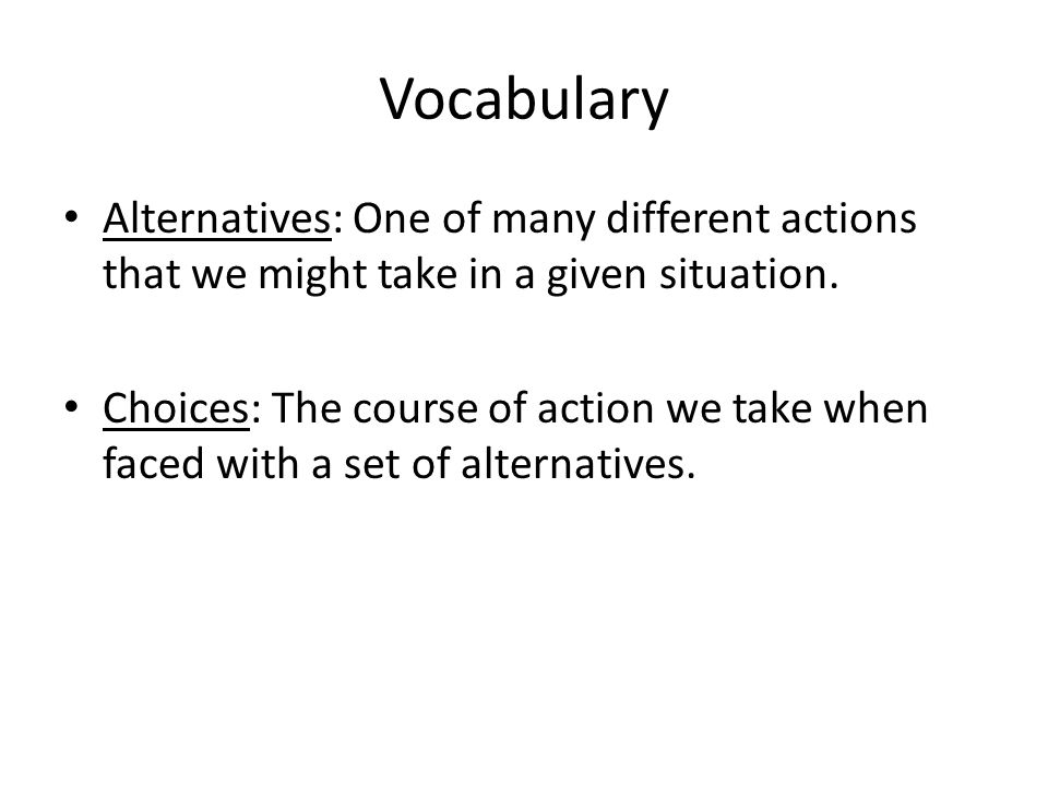 Vocabulary Alternatives: One of many different actions that we might take in a given situation.
