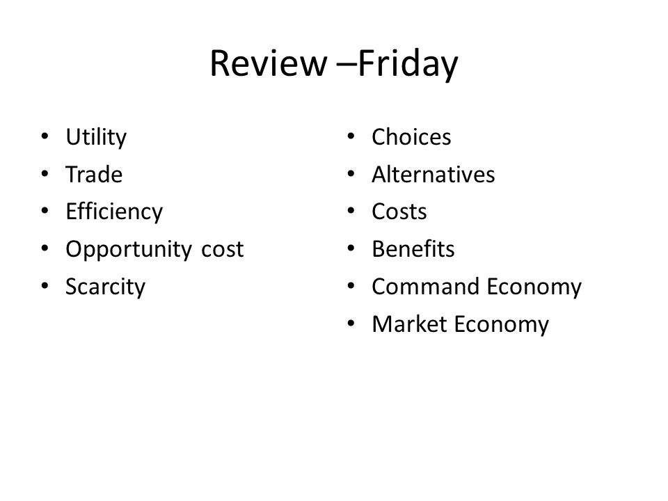 Review –Friday Utility Trade Efficiency Opportunity cost Scarcity