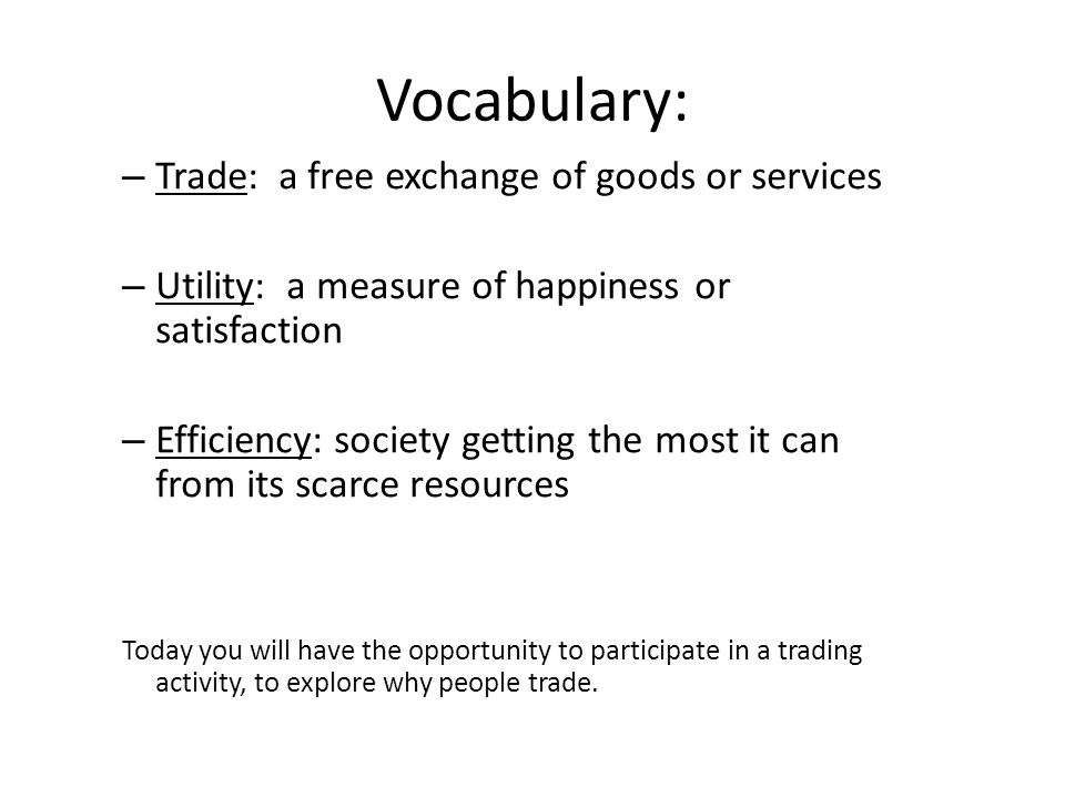 Vocabulary: Trade: a free exchange of goods or services
