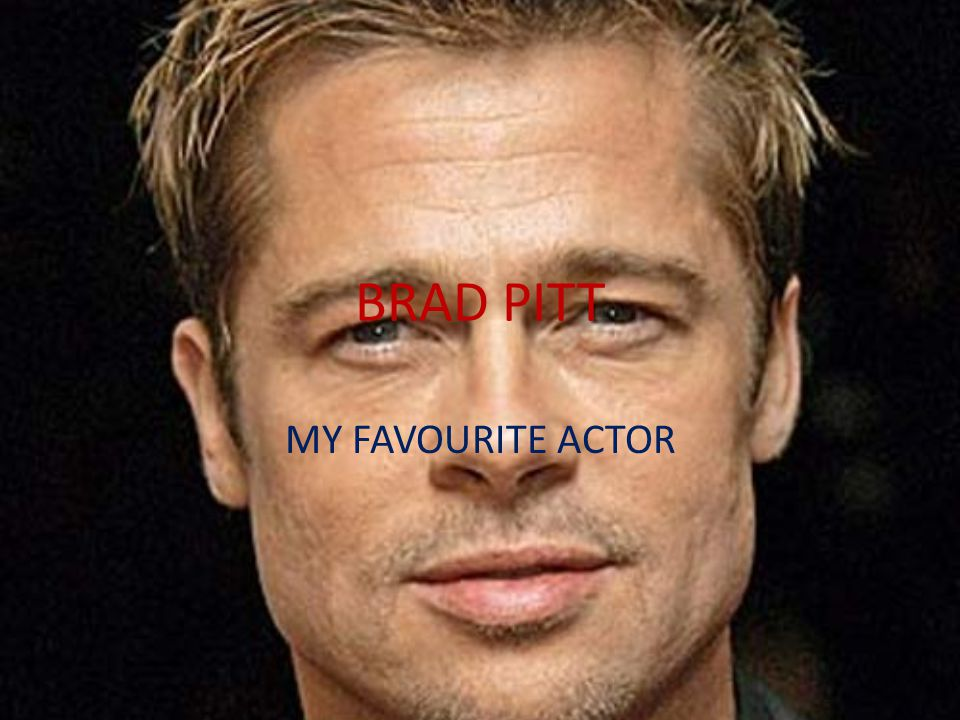 BRAD PITT MY FAVOURITE ACTOR