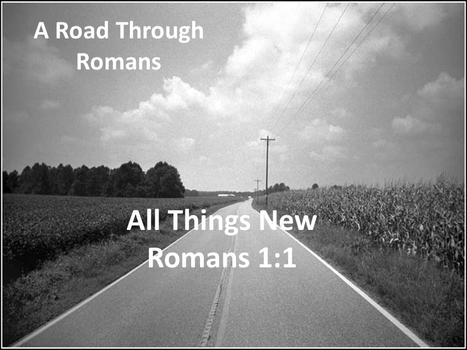 A Road Through Romans All Things New Romans 1:1