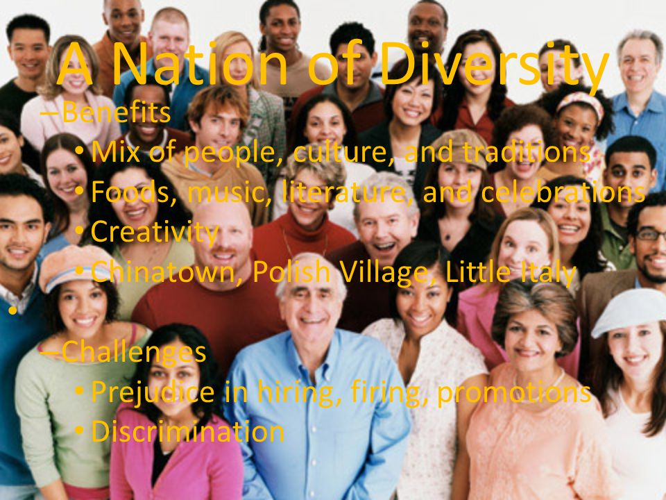 A Nation of Diversity Benefits Mix of people, culture, and traditions