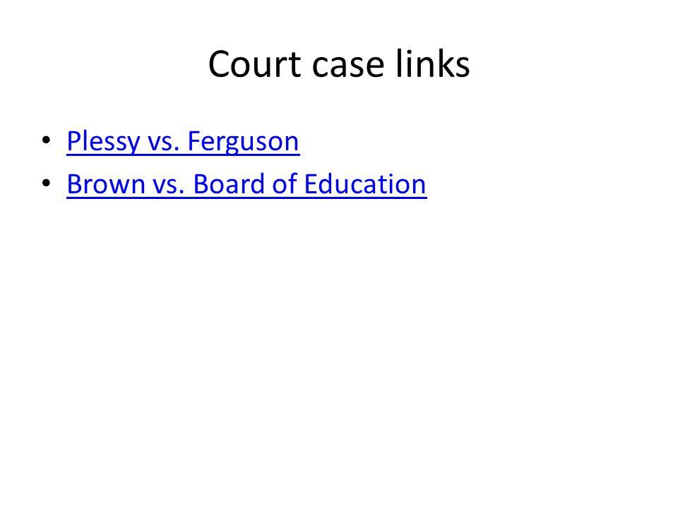 Court case links Plessy vs. Ferguson Brown vs. Board of Education