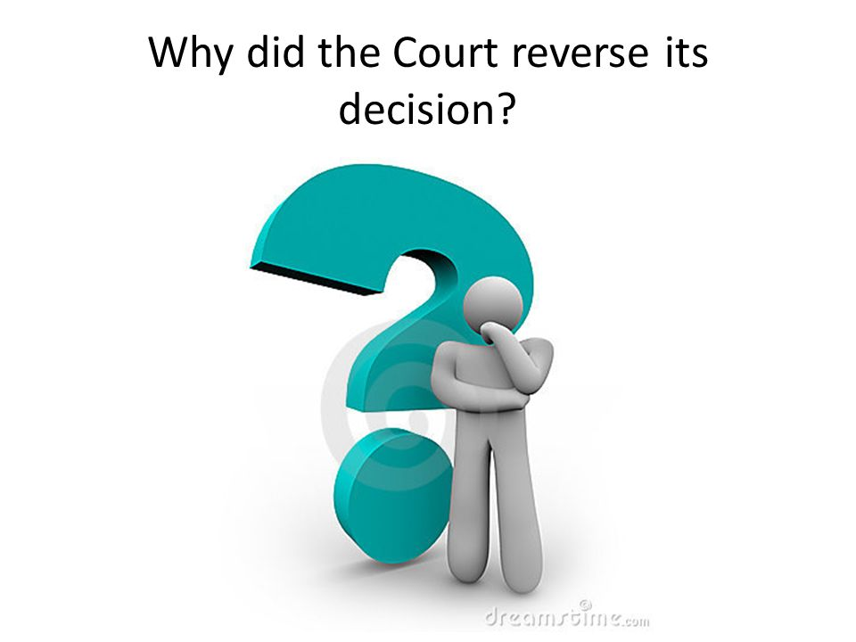 Why did the Court reverse its decision