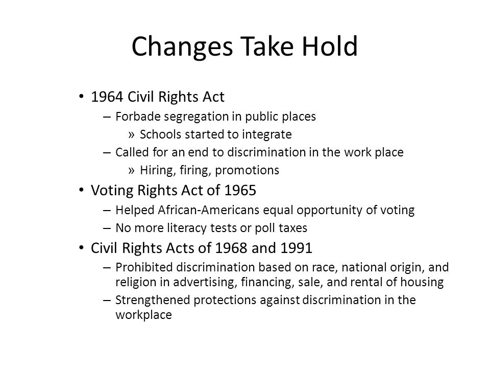 Changes Take Hold 1964 Civil Rights Act Voting Rights Act of 1965