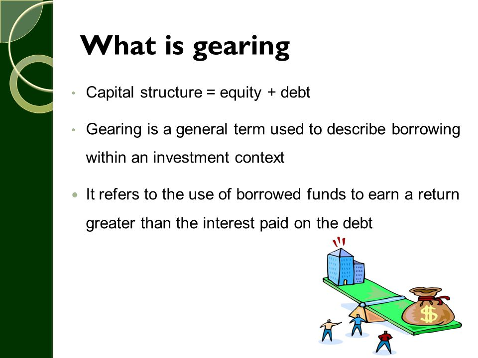 What is gearing Capital structure = equity + debt