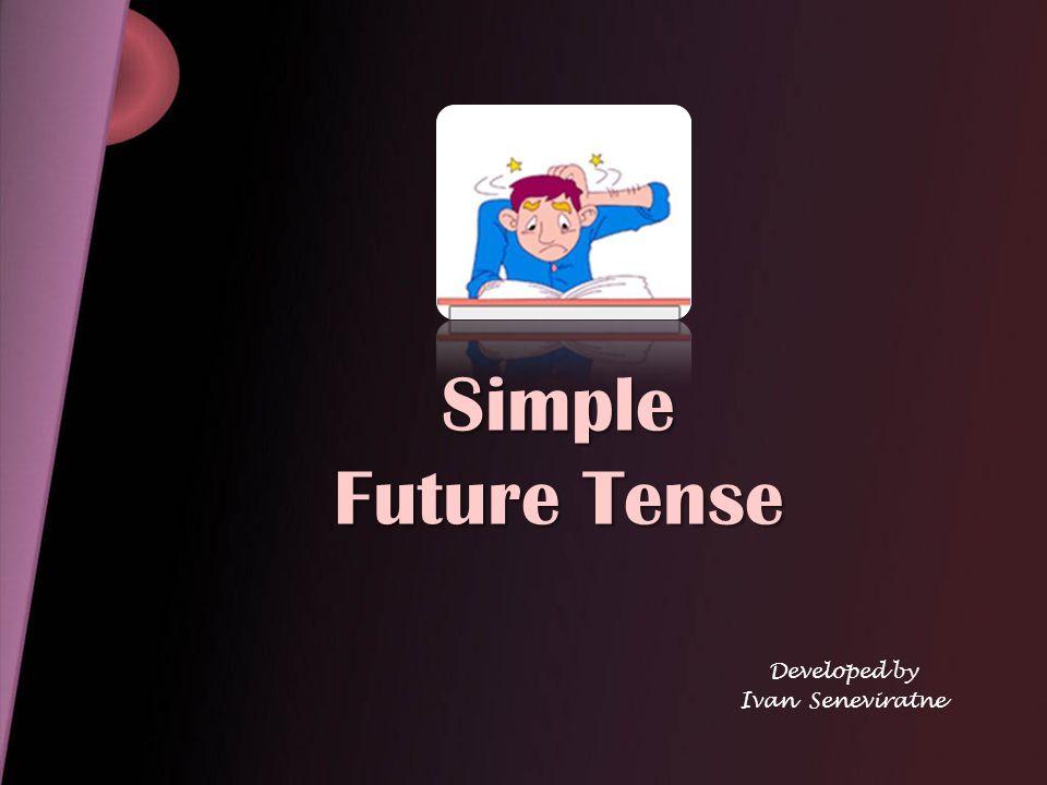 Simple Future Tense Developed by Ivan Seneviratne