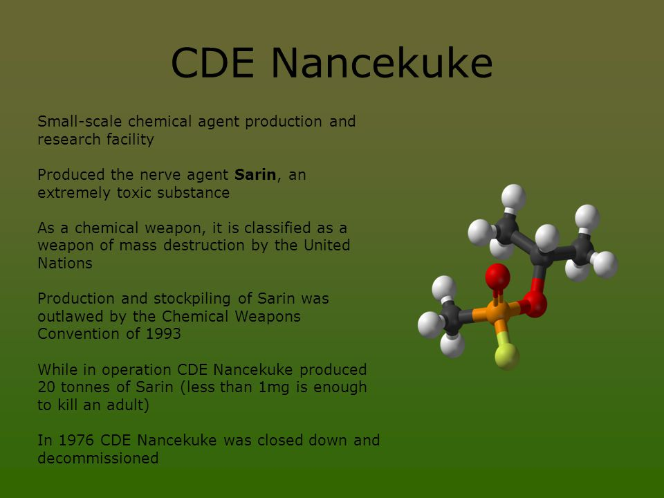 CDE Nancekuke Small-scale chemical agent production and research facility. Produced the nerve agent Sarin, an extremely toxic substance.
