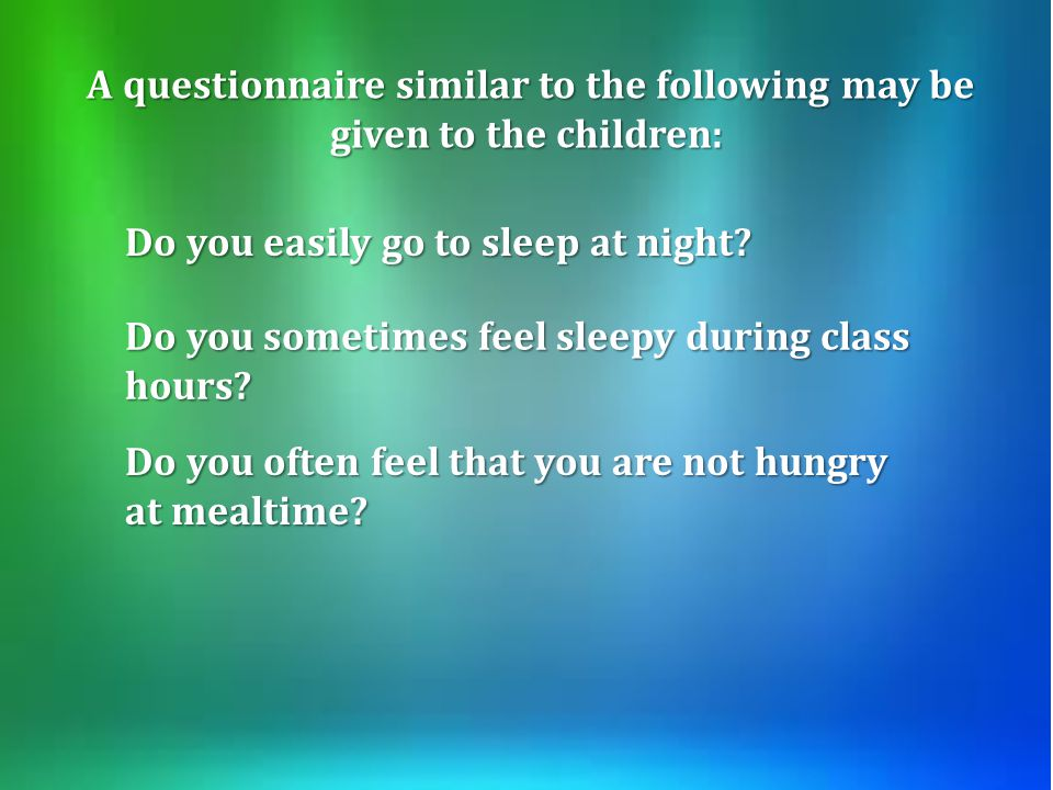 A questionnaire similar to the following may be given to the children: