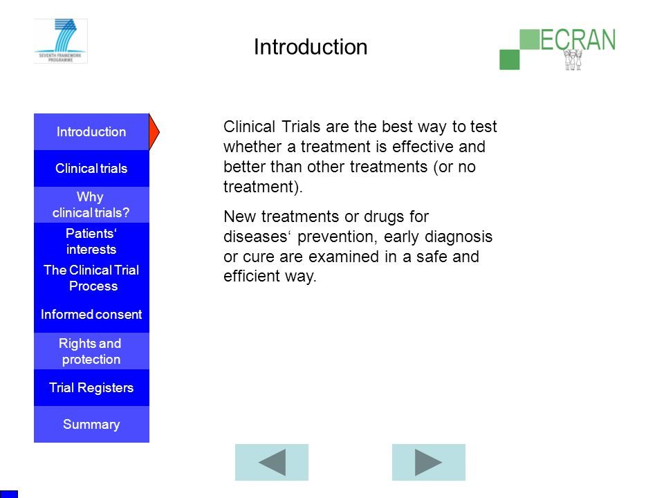 Introduction Clinical Trials are the best way to test whether a treatment is effective and better than other treatments (or no treatment).