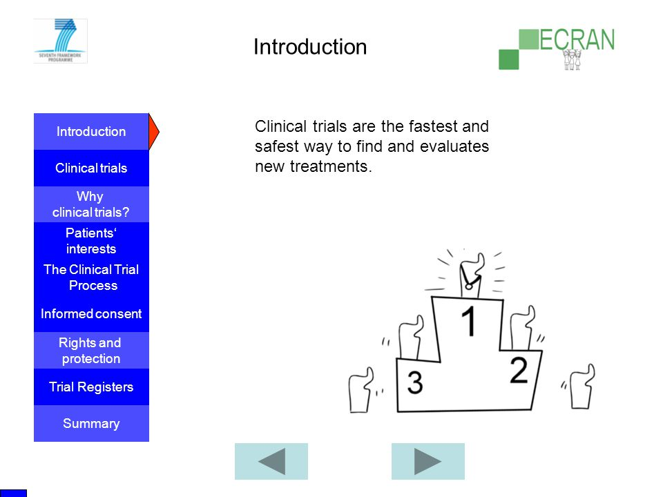Introduction Clinical trials are the fastest and safest way to find and evaluates new treatments.