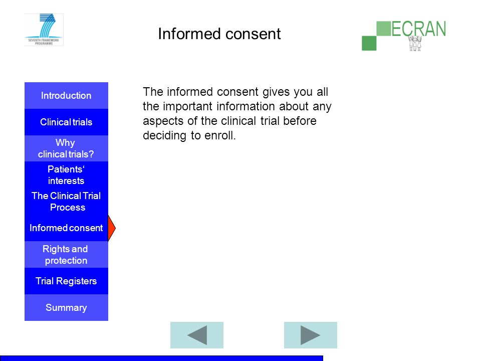 Informed consent The informed consent gives you all the important information about any aspects of the clinical trial before deciding to enroll.