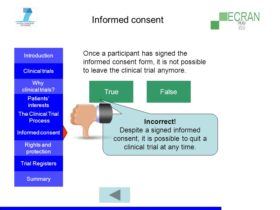 Informed consent Once a participant has signed the informed consent form, it is not possible to leave the clinical trial anymore.
