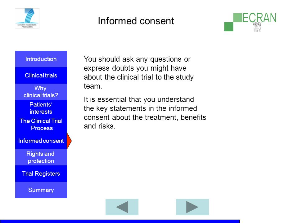 Informed consent You should ask any questions or express doubts you might have about the clinical trial to the study team.