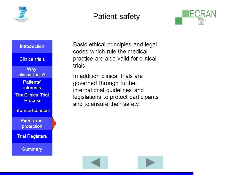 Patient safety Basic ethical principles and legal codes which rule the medical practice are also valid for clinical trials!