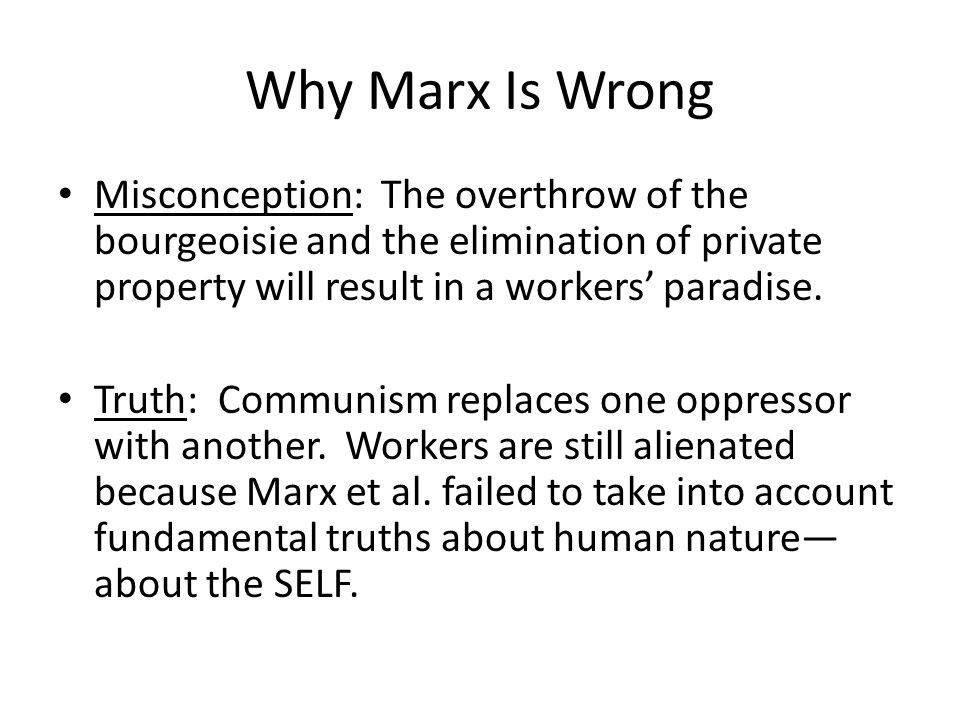 Why Marx Is Wrong Misconception: The overthrow of the bourgeoisie and the elimination of private property will result in a workers' paradise.