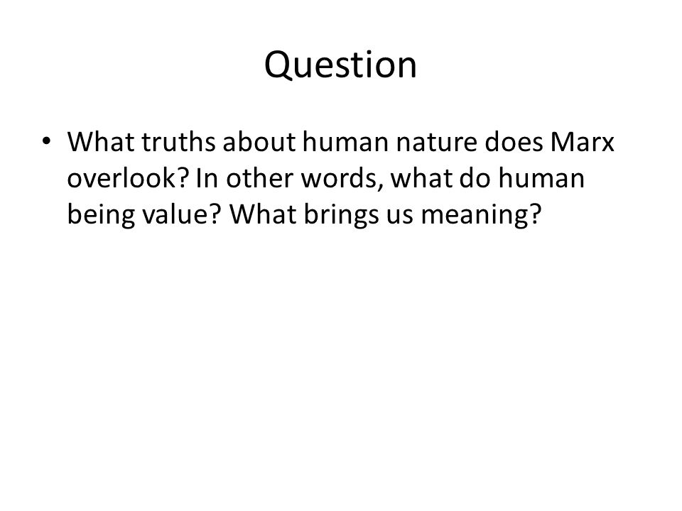 Question What truths about human nature does Marx overlook.