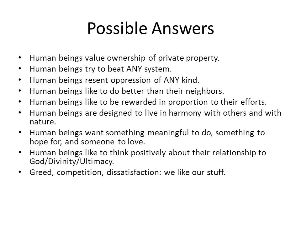Possible Answers Human beings value ownership of private property.