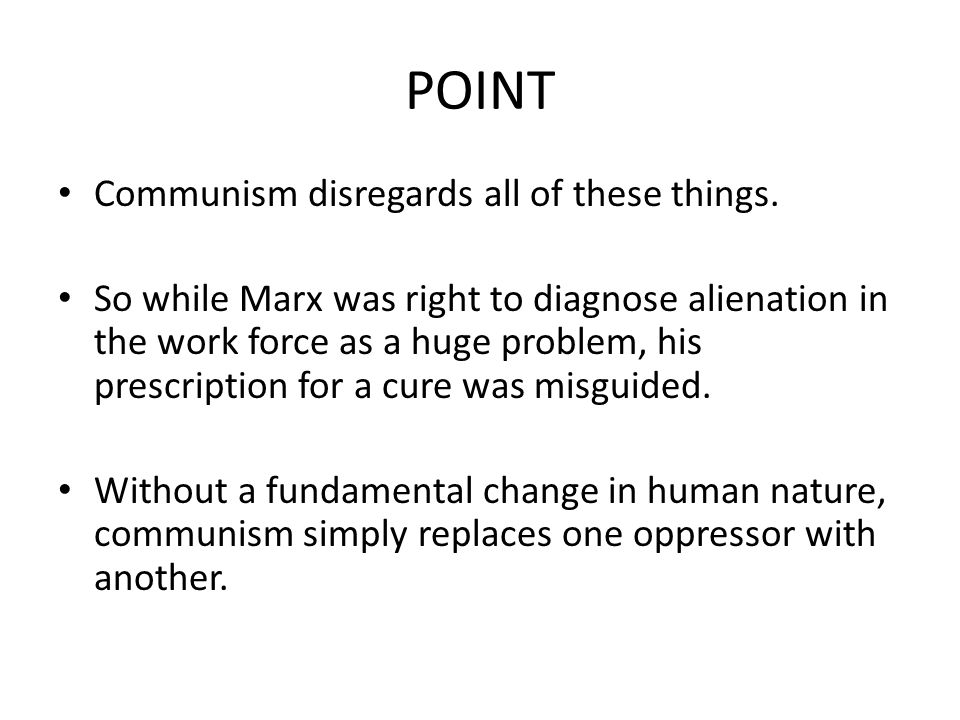 POINT Communism disregards all of these things.