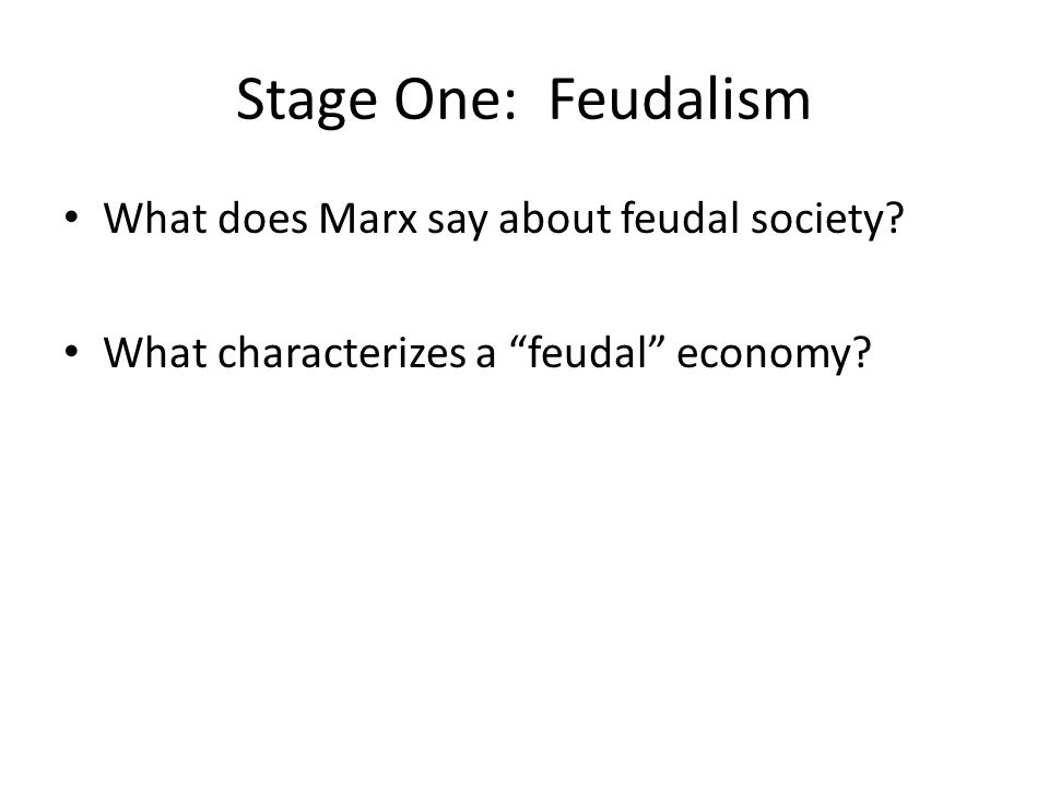 Stage One: Feudalism What does Marx say about feudal society