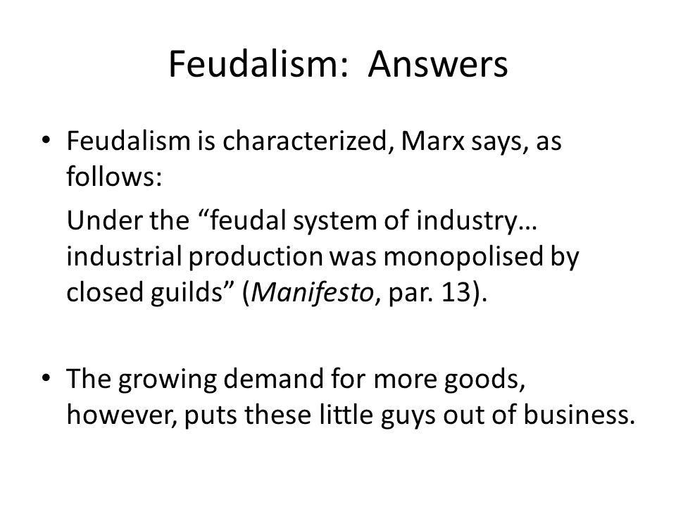 Feudalism: Answers Feudalism is characterized, Marx says, as follows: