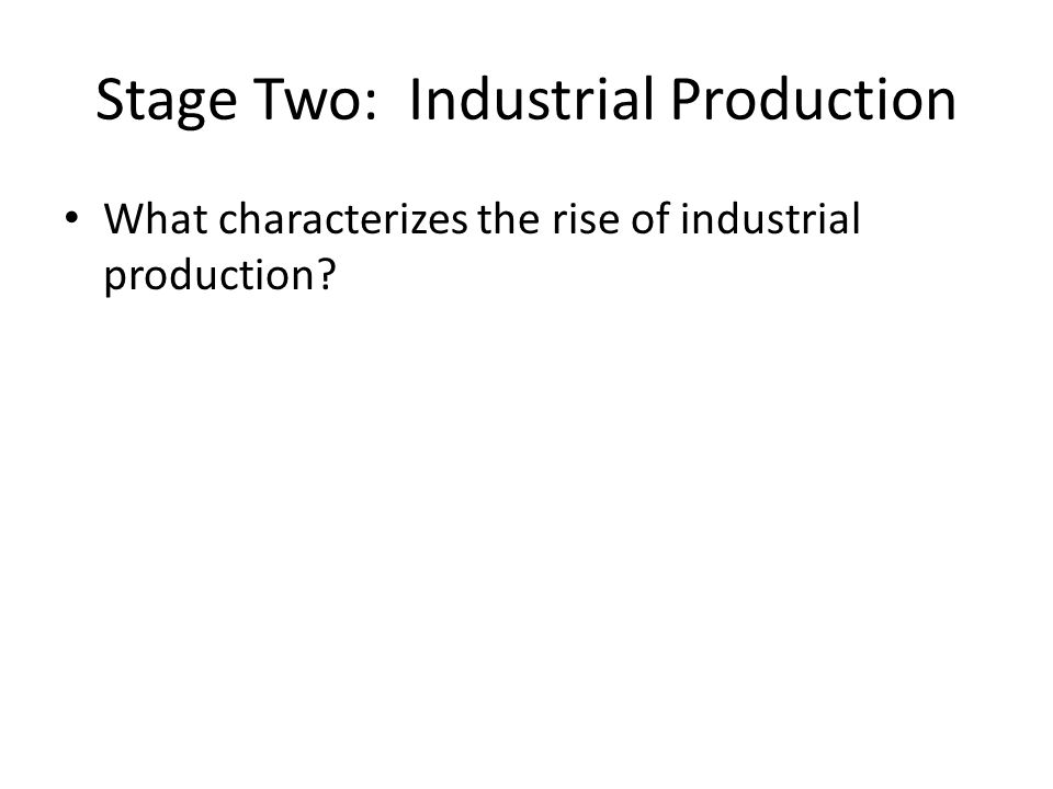 Stage Two: Industrial Production