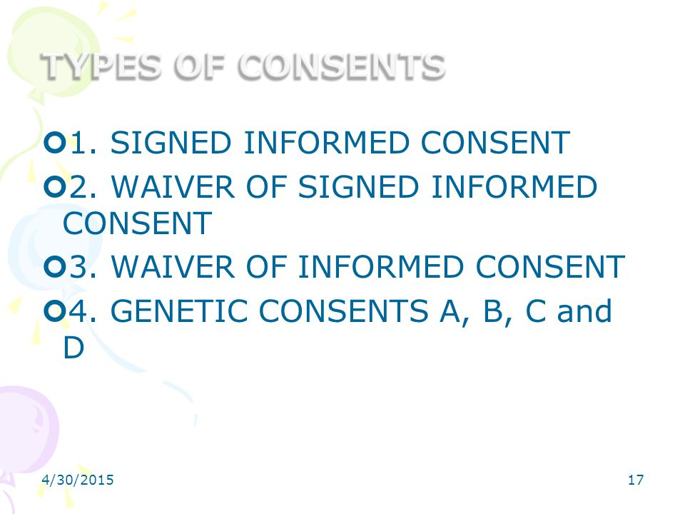 TYPES OF CONSENTS 1. SIGNED INFORMED CONSENT