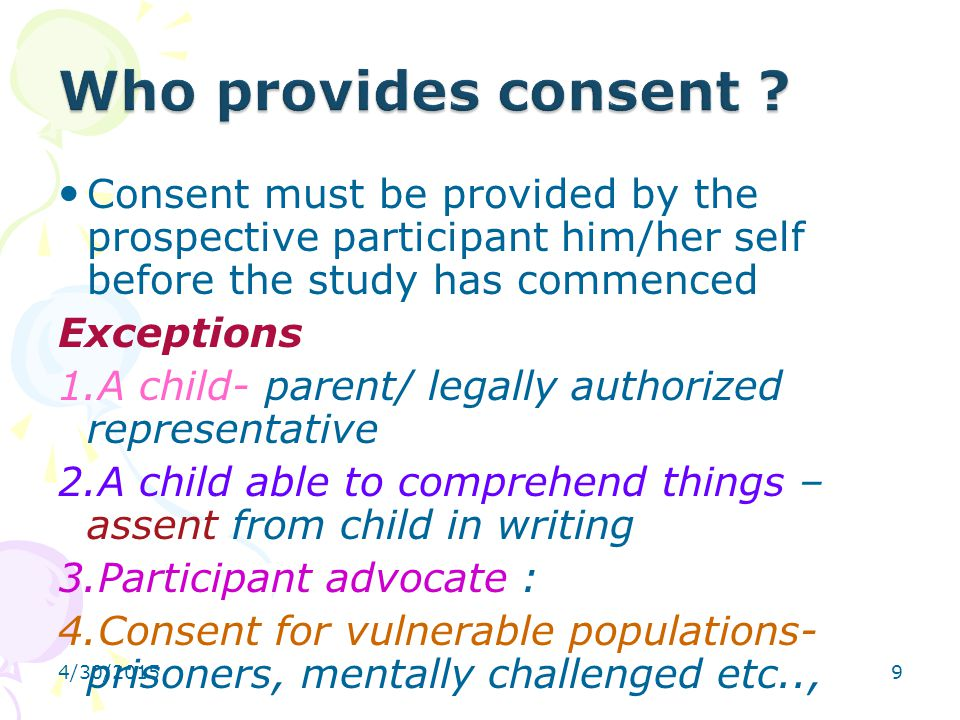 Who provides consent Consent must be provided by the prospective participant him/her self before the study has commenced.