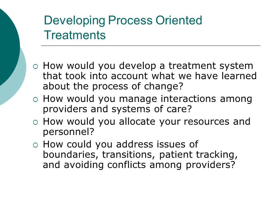 Developing Process Oriented Treatments