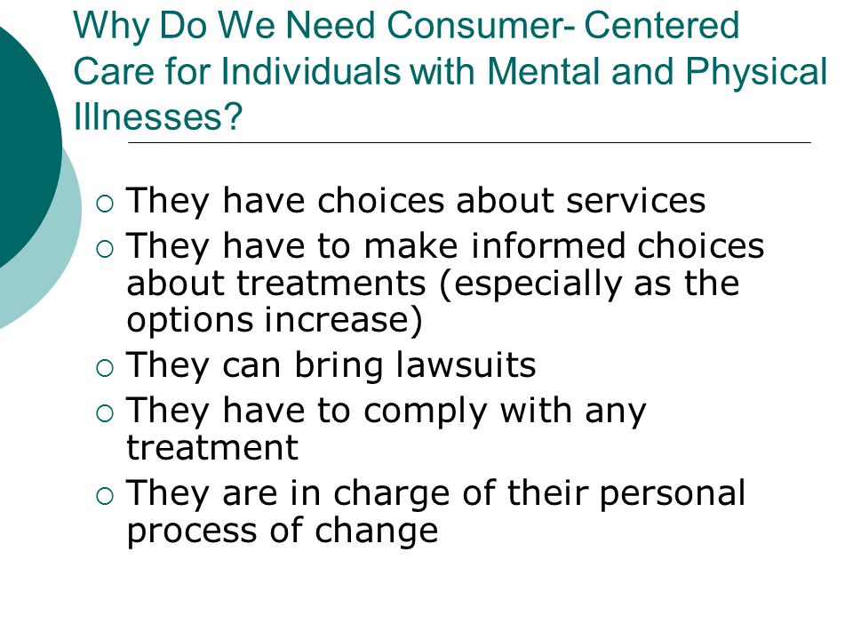 Why Do We Need Consumer- Centered Care for Individuals with Mental and Physical Illnesses
